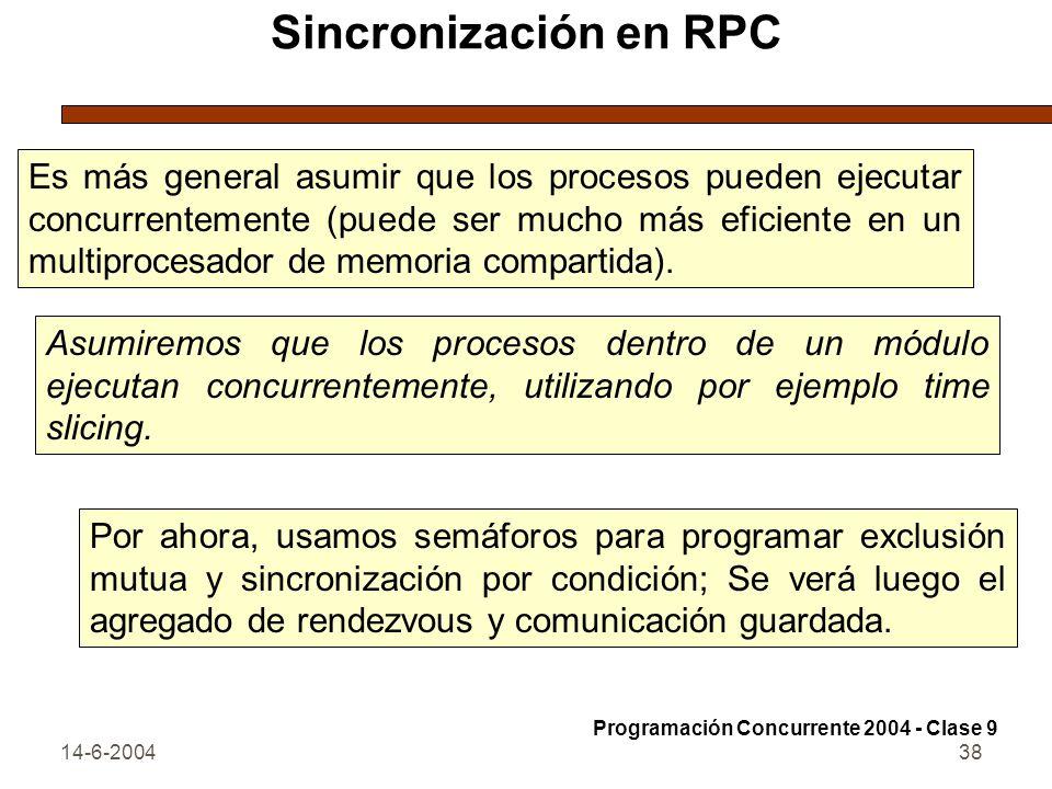 14-6-200438 Sincronización en RPC Es más general asumir que los procesos pueden ejecutar concurrentemente (puede ser mucho más eficiente en un multipr