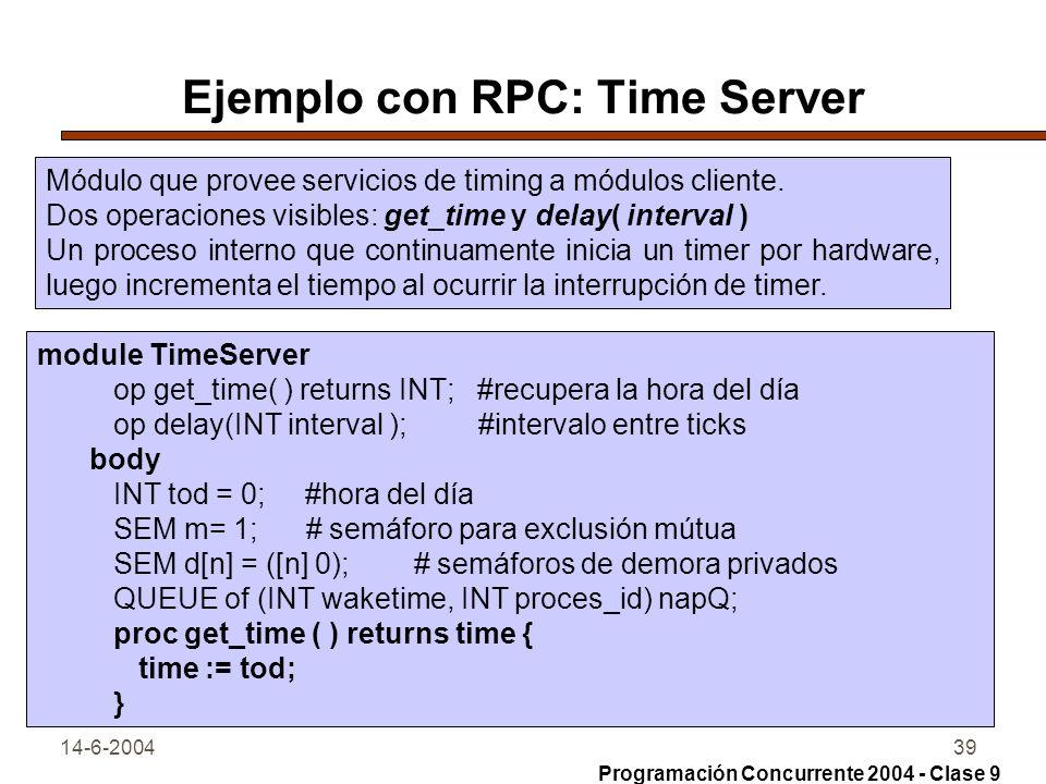 14-6-200439 Ejemplo con RPC: Time Server Módulo que provee servicios de timing a módulos cliente. Dos operaciones visibles: get_time y delay( interval