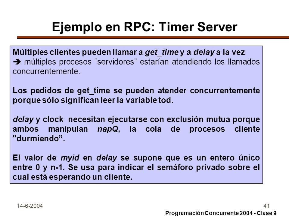 14-6-200441 Ejemplo en RPC: Timer Server Múltiples clientes pueden llamar a get_time y a delay a la vez múltiples procesos servidores estarían atendie