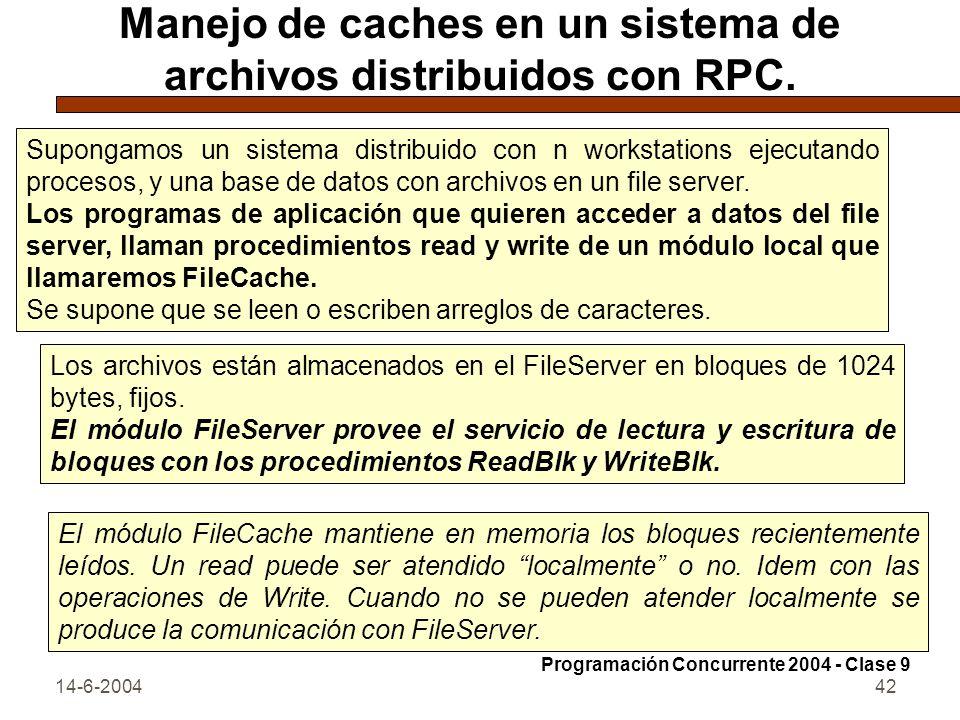 14-6-200442 Manejo de caches en un sistema de archivos distribuidos con RPC. Supongamos un sistema distribuido con n workstations ejecutando procesos,
