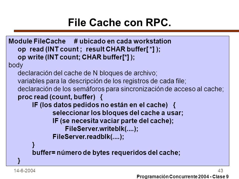 14-6-200443 File Cache con RPC. Module FileCache # ubicado en cada workstation op read (INT count ; result CHAR buffer[ *] ); op write (INT count; CHA