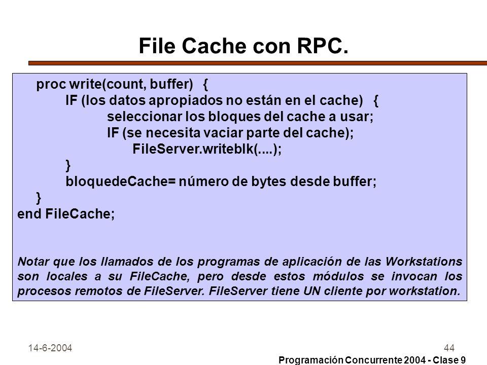 14-6-200444 File Cache con RPC. proc write(count, buffer) { IF (los datos apropiados no están en el cache) { seleccionar los bloques del cache a usar;