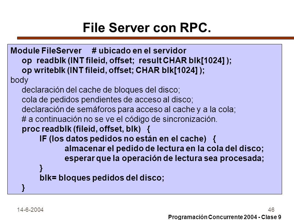 14-6-200446 File Server con RPC. Module FileServer # ubicado en el servidor op readblk (INT fileid, offset; result CHAR blk[1024] ); op writeblk (INT