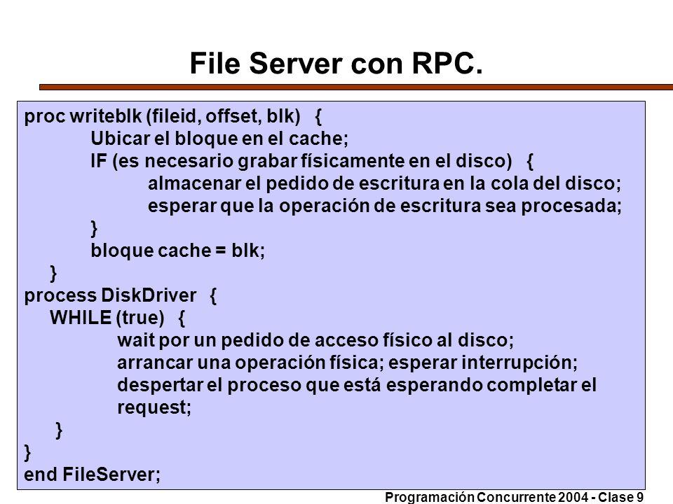 14-6-200447 File Server con RPC. proc writeblk (fileid, offset, blk) { Ubicar el bloque en el cache; IF (es necesario grabar físicamente en el disco)