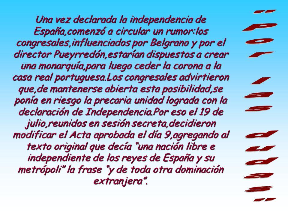 1816 El 9 de julio de 1816,el Congreso proclamó la existencia de una nueva nación,las Provincias Unidas en Sudamérica,libre e independiente de España y de cualquier otra potencia.