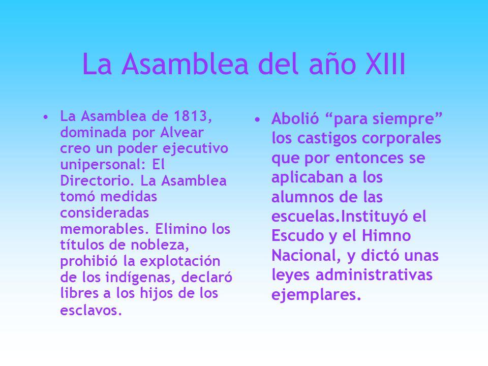 Primeros intentos La famosa Asamblea del Año XIII, s ss si bien n nn no declaró formalmente la independencia hizo mucho por ella: aprobó el himno, los colores patrios y la moneda.