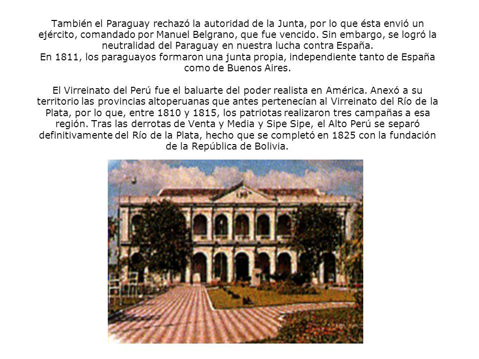También el Paraguay rechazó la autoridad de la Junta, por lo que ésta envió un ejército, comandado por Manuel Belgrano, que fue vencido.