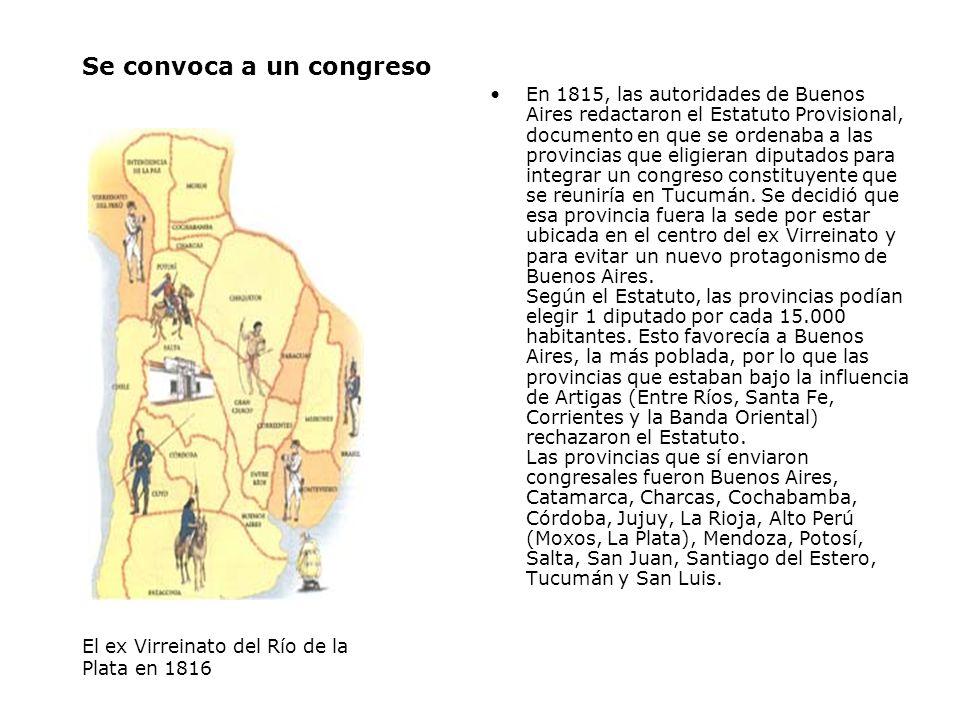 Se convoca a un congreso En 1815, las autoridades de Buenos Aires redactaron el Estatuto Provisional, documento en que se ordenaba a las provincias que eligieran diputados para integrar un congreso constituyente que se reuniría en Tucumán.