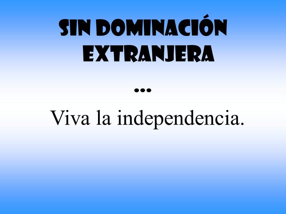 Se concluye que es necesaria una nueva declaración de Independencia, esta vez no para liberarnos de España sino de Estados Unidos y todas las potencia