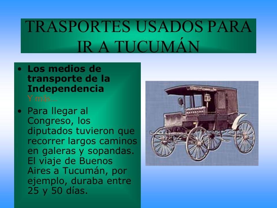 TRASPORTES USADOS PARA IR A TUCUMÁN Los medios de transporte de la Independencia Y más...