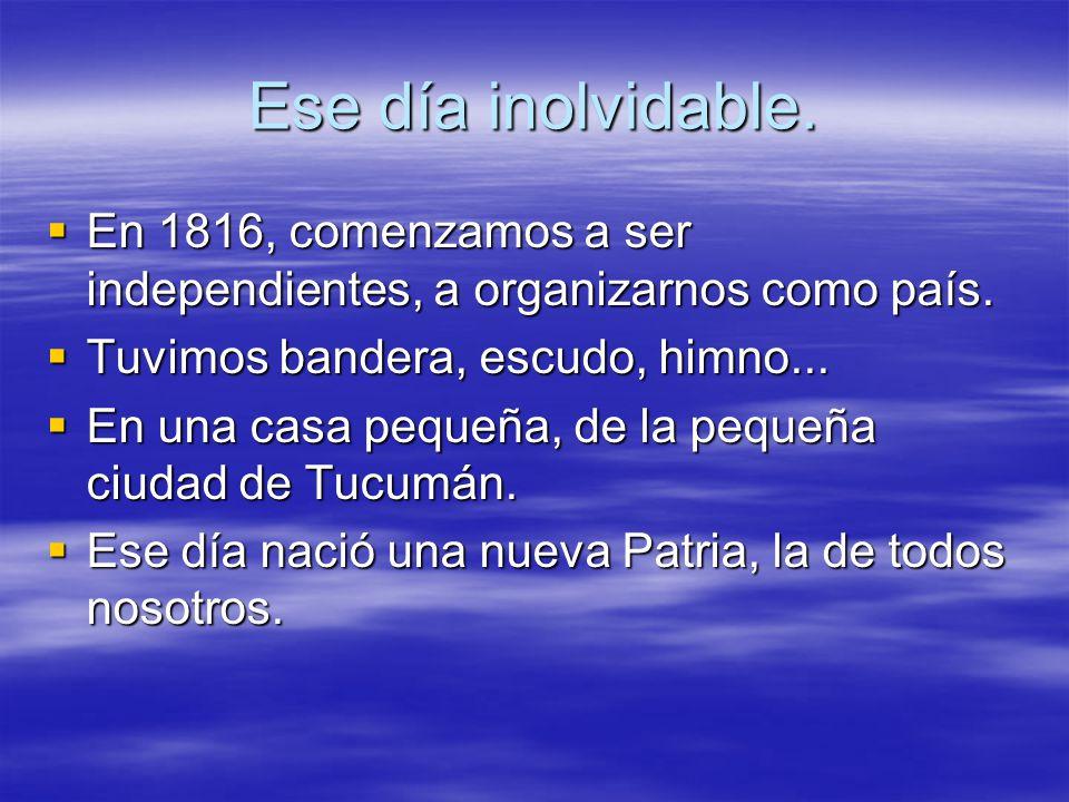El congreso de Tucumán: una definición necesaria En 1816 se decidió convocar a un congreso general constituyente.a la reunión, realizada en Tucumán, asistieron diputados de todas las provincias, con excepción del litoral y de la banda oriental(actual Uruguay).