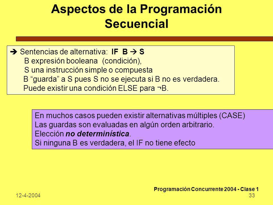 12-4-200433 Aspectos de la Programación Secuencial Sentencias de alternativa: IF B S B expresión booleana (condición), S una instrucción simple o comp