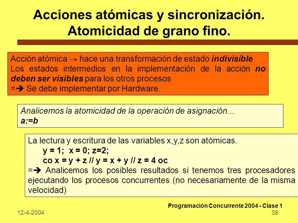 12-4-200438 Acciones atómicas y sincronización. Atomicidad de grano fino. Acción atómica hace una transformación de estado indivisible Los estados int