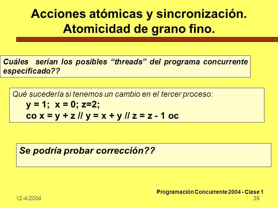 12-4-200439 Acciones atómicas y sincronización. Atomicidad de grano fino. Cuáles serían los posibles threads del programa concurrente especificado?? Q