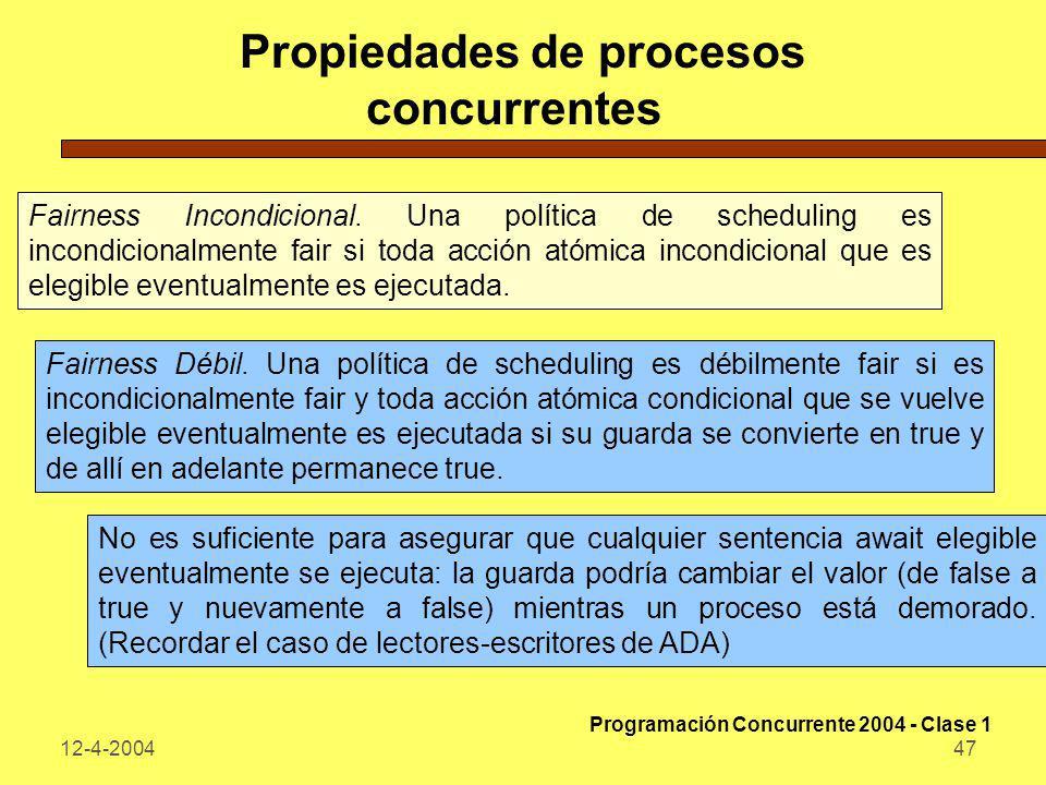 12-4-200447 Propiedades de procesos concurrentes Fairness Incondicional. Una política de scheduling es incondicionalmente fair si toda acción atómica
