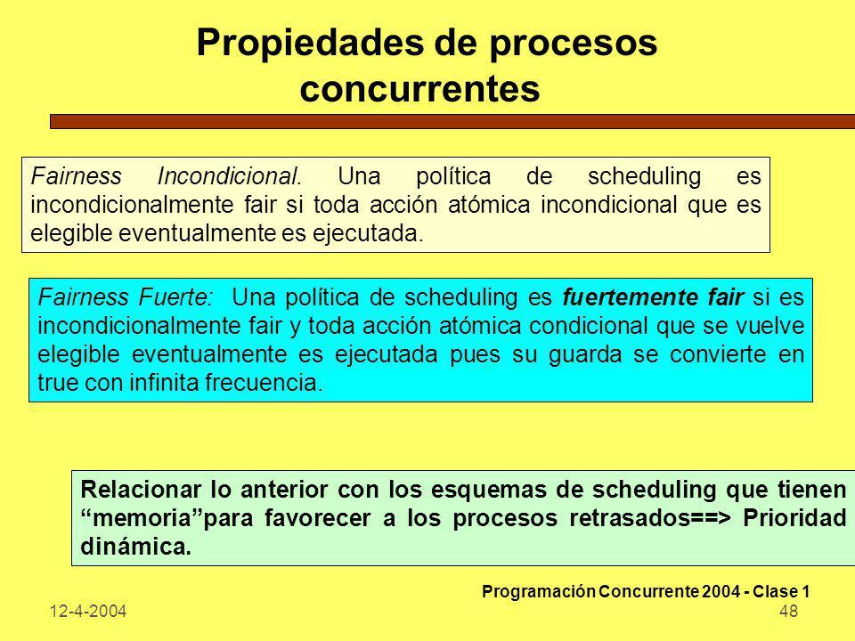 12-4-200448 Propiedades de procesos concurrentes Fairness Incondicional. Una política de scheduling es incondicionalmente fair si toda acción atómica