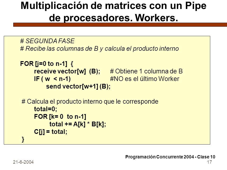 21-6-200417 Multiplicación de matrices con un Pipe de procesadores. Workers. # SEGUNDA FASE # Recibe las columnas de B y calcula el producto interno F