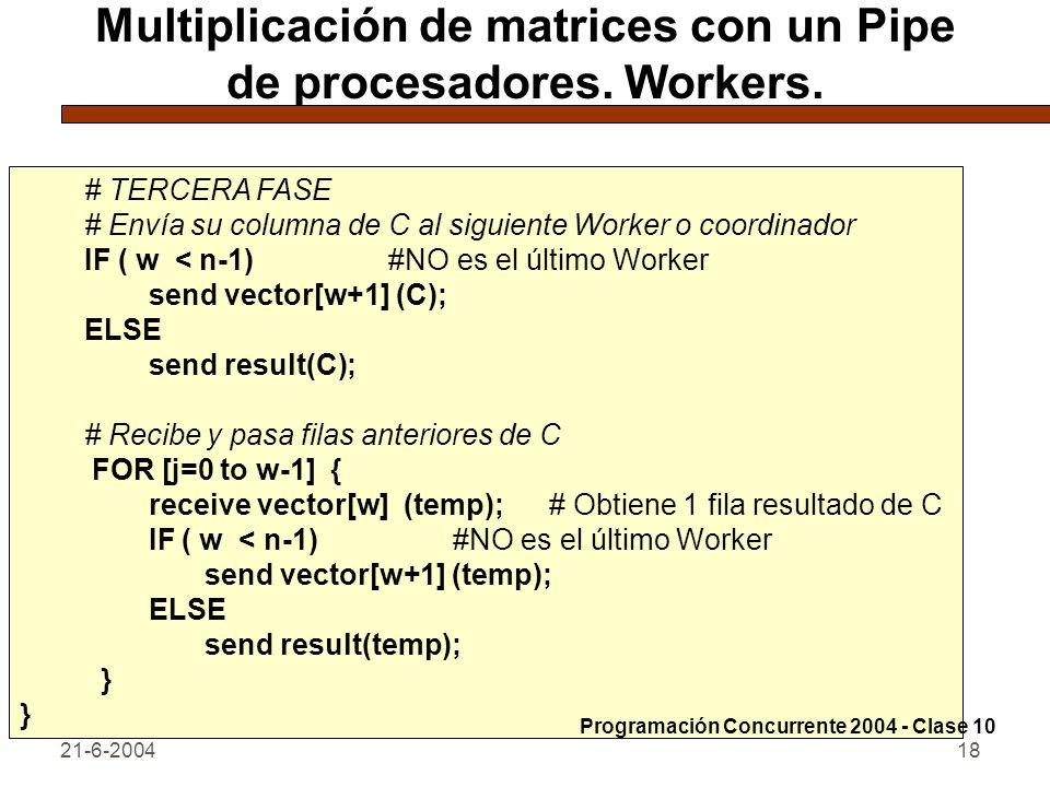 21-6-200418 Multiplicación de matrices con un Pipe de procesadores. Workers. # TERCERA FASE # Envía su columna de C al siguiente Worker o coordinador