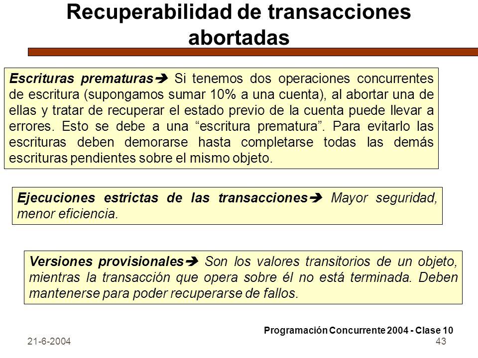 21-6-200443 Recuperabilidad de transacciones abortadas Escrituras prematuras Si tenemos dos operaciones concurrentes de escritura (supongamos sumar 10