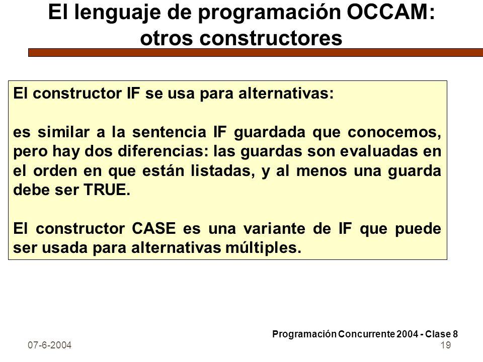 07-6-200419 El lenguaje de programación OCCAM: otros constructores El constructor IF se usa para alternativas: es similar a la sentencia IF guardada q