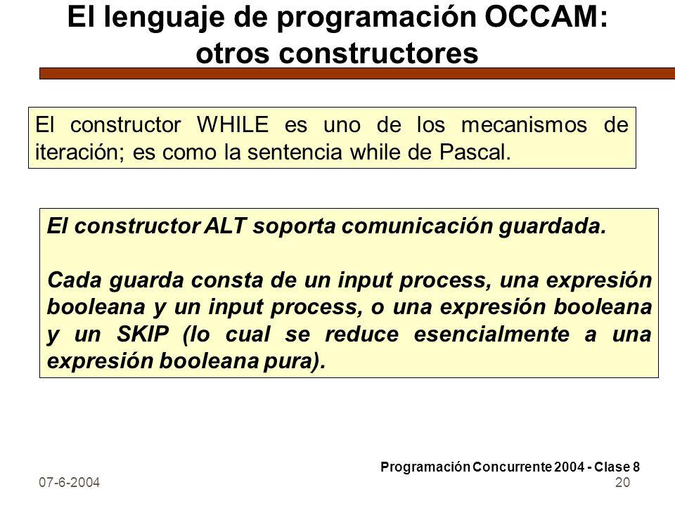 07-6-200420 El lenguaje de programación OCCAM: otros constructores El constructor WHILE es uno de los mecanismos de iteración; es como la sentencia wh