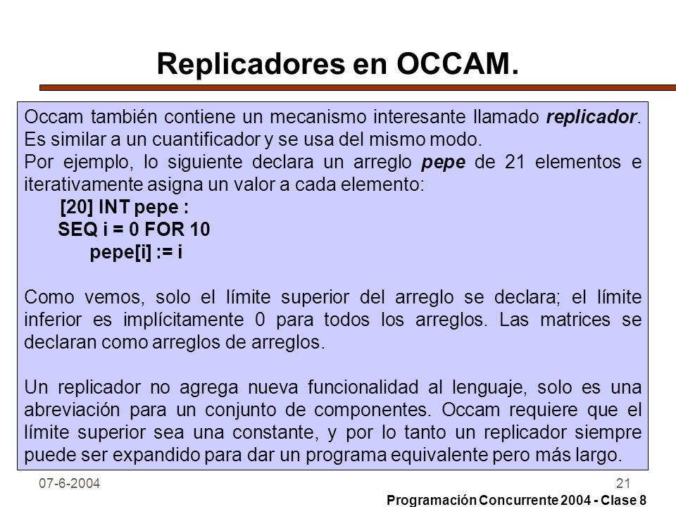 07-6-200421 Replicadores en OCCAM. Occam también contiene un mecanismo interesante llamado replicador. Es similar a un cuantificador y se usa del mism