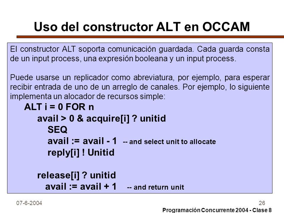 07-6-200426 Uso del constructor ALT en OCCAM El constructor ALT soporta comunicación guardada. Cada guarda consta de un input process, una expresión b