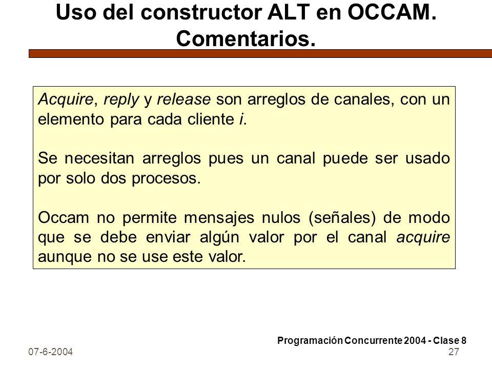 07-6-200427 Uso del constructor ALT en OCCAM. Comentarios. Acquire, reply y release son arreglos de canales, con un elemento para cada cliente i. Se n