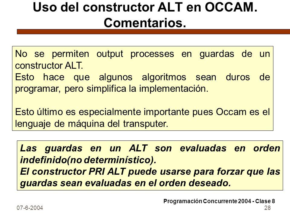 07-6-200428 Uso del constructor ALT en OCCAM. Comentarios. No se permiten output processes en guardas de un constructor ALT. Esto hace que algunos alg