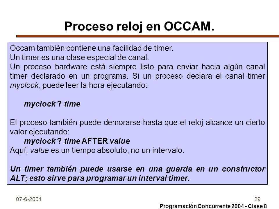 07-6-200429 Proceso reloj en OCCAM. Occam también contiene una facilidad de timer. Un timer es una clase especial de canal. Un proceso hardware está s