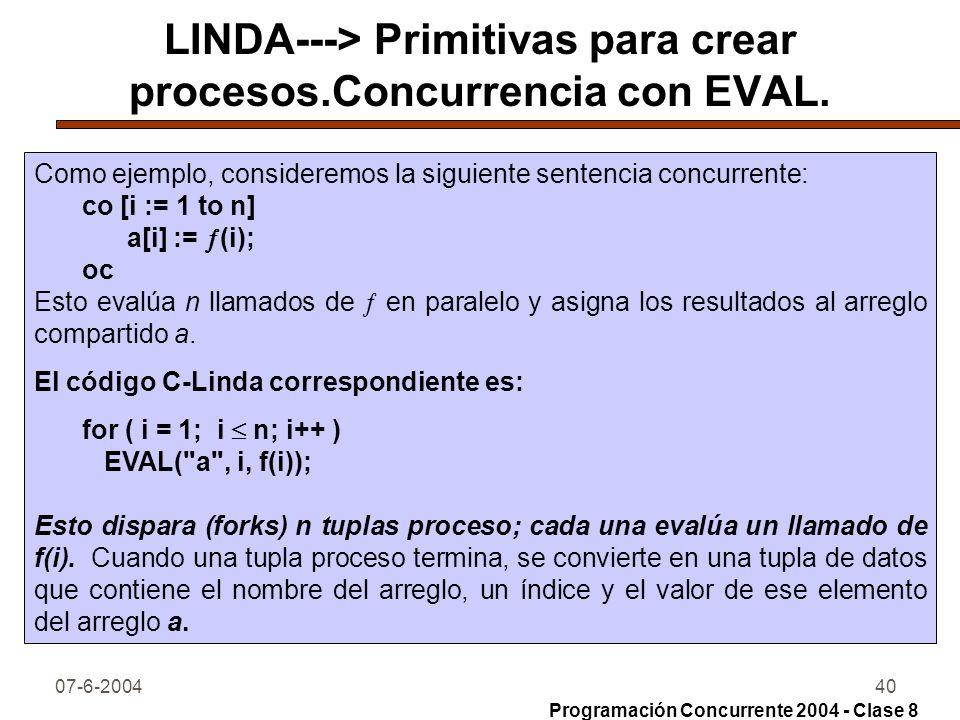 07-6-200440 LINDA---> Primitivas para crear procesos.Concurrencia con EVAL. Como ejemplo, consideremos la siguiente sentencia concurrente: co [i := 1