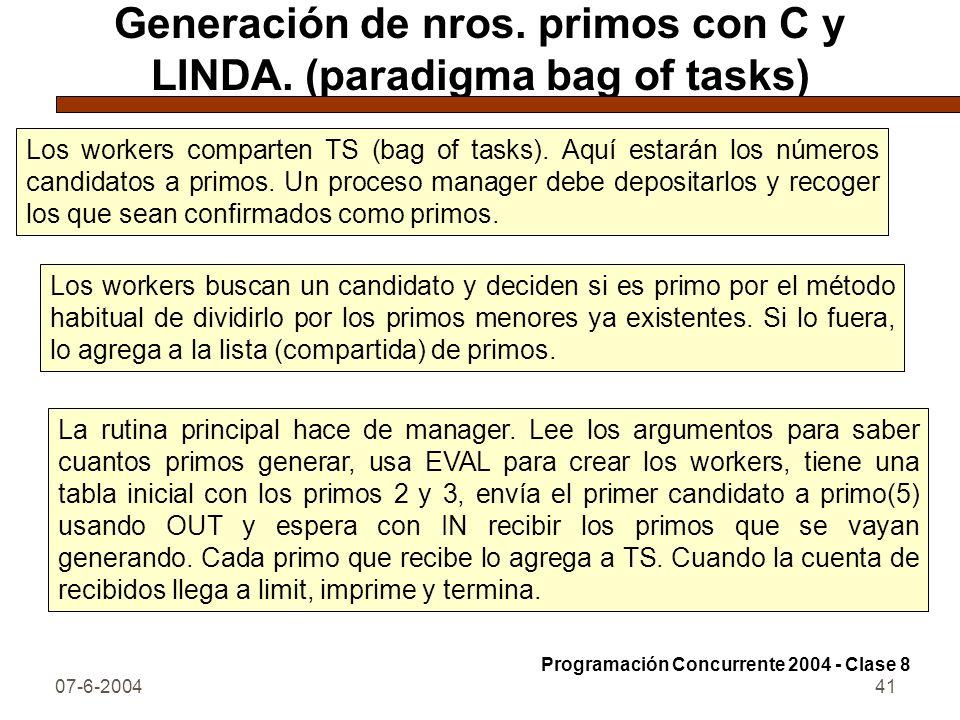07-6-200441 Generación de nros. primos con C y LINDA. (paradigma bag of tasks) Los workers comparten TS (bag of tasks). Aquí estarán los números candi