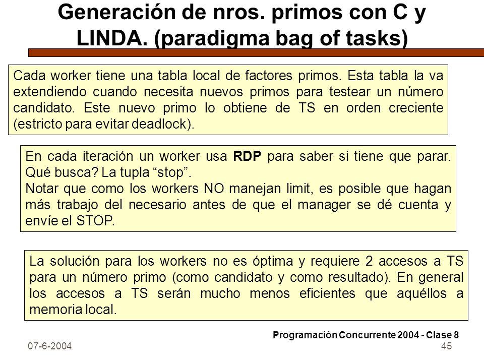 07-6-200445 Generación de nros. primos con C y LINDA. (paradigma bag of tasks) Cada worker tiene una tabla local de factores primos. Esta tabla la va