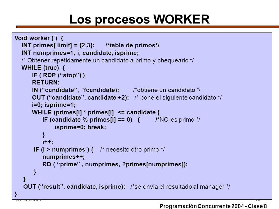 07-6-200446 Los procesos WORKER Void worker ( ) { INT primes[ limit] = {2,3}; /*tabla de primos*/ INT numprimes=1, i, candidate, isprime; /* Obtener r