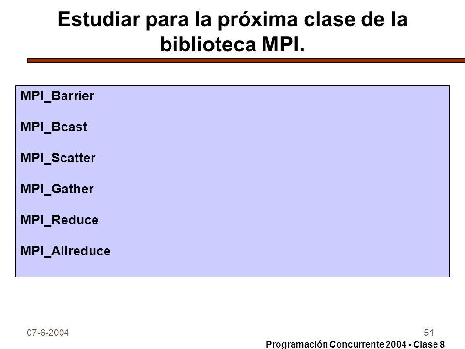 07-6-200451 Estudiar para la próxima clase de la biblioteca MPI. MPI_Barrier MPI_Bcast MPI_Scatter MPI_Gather MPI_Reduce MPI_Allreduce Programación Co