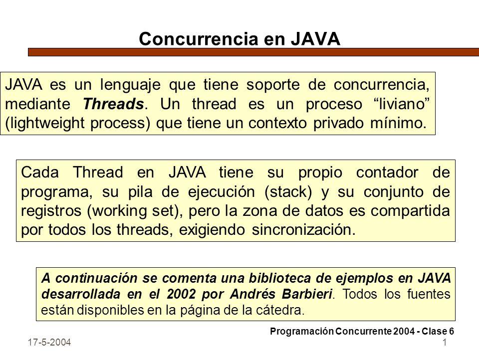 17-5-20041 Concurrencia en JAVA JAVA es un lenguaje que tiene soporte de concurrencia, mediante Threads.
