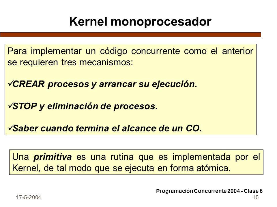 17-5-200415 Kernel monoprocesador Para implementar un código concurrente como el anterior se requieren tres mecanismos: CREAR procesos y arrancar su ejecución.