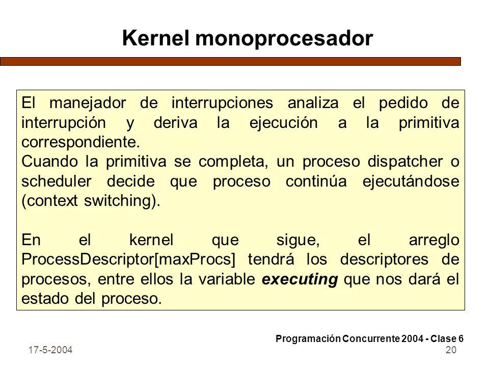 17-5-200420 Kernel monoprocesador El manejador de interrupciones analiza el pedido de interrupción y deriva la ejecución a la primitiva correspondiente.
