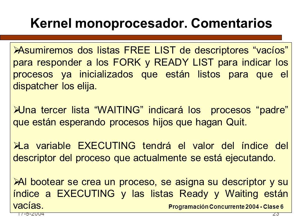17-5-200423 Kernel monoprocesador. Comentarios Asumiremos dos listas FREE LIST de descriptores vacíos para responder a los FORK y READY LIST para indi