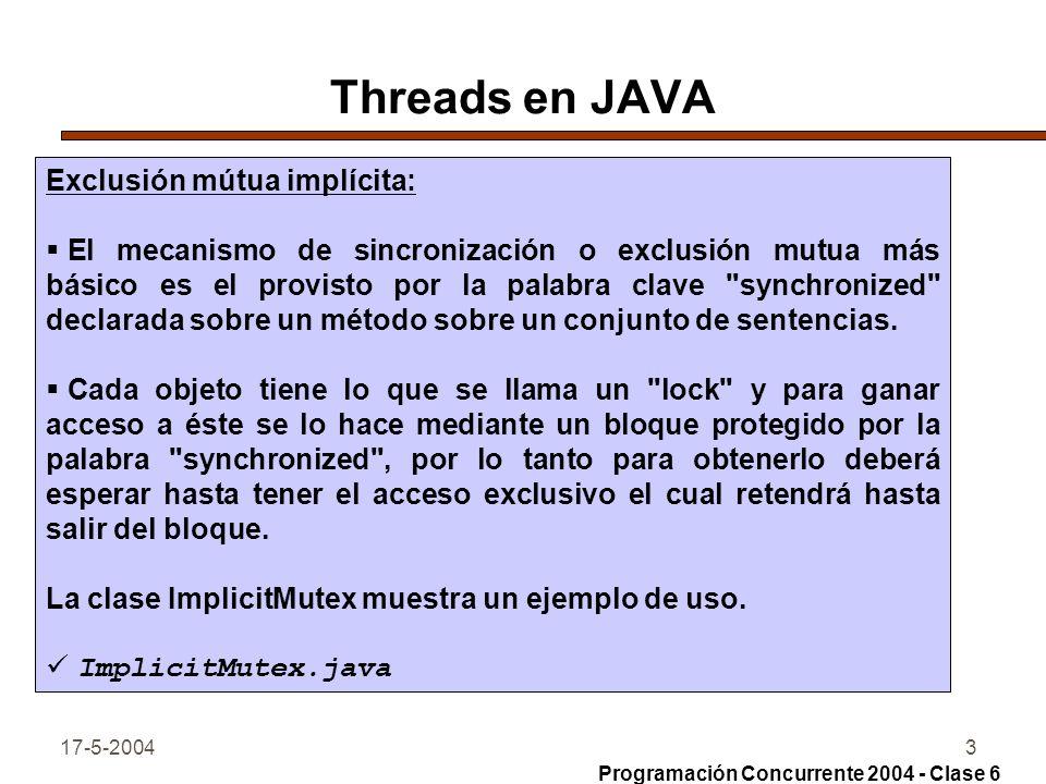 17-5-20043 Threads en JAVA Exclusión mútua implícita: El mecanismo de sincronización o exclusión mutua más básico es el provisto por la palabra clave synchronized declarada sobre un método sobre un conjunto de sentencias.