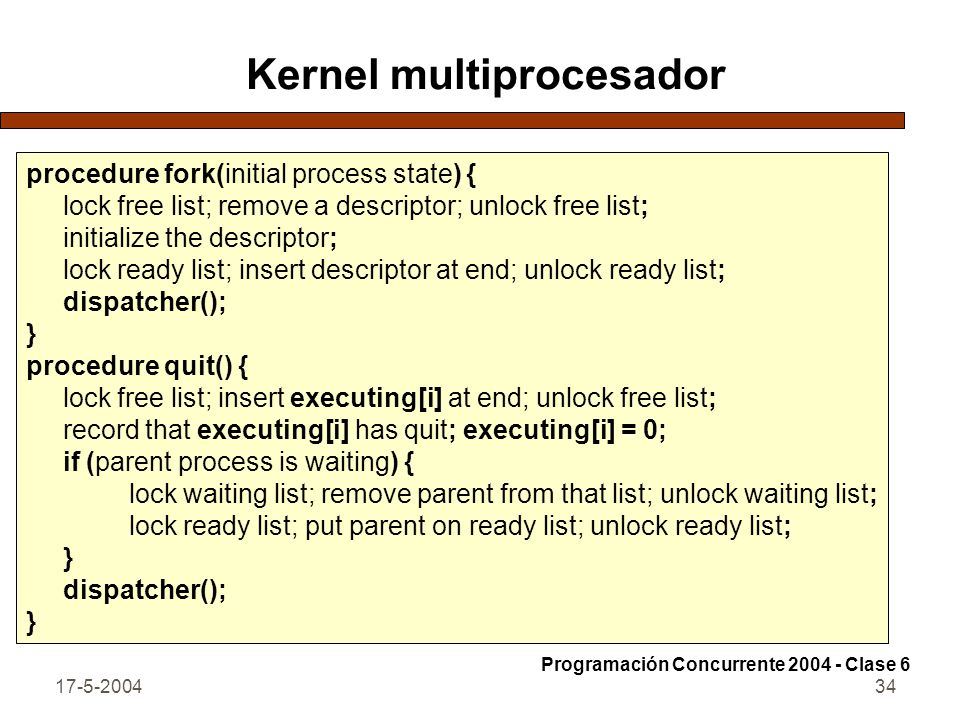 17-5-200434 Kernel multiprocesador procedure fork(initial process state) { lock free list; remove a descriptor; unlock free list; initialize the descr