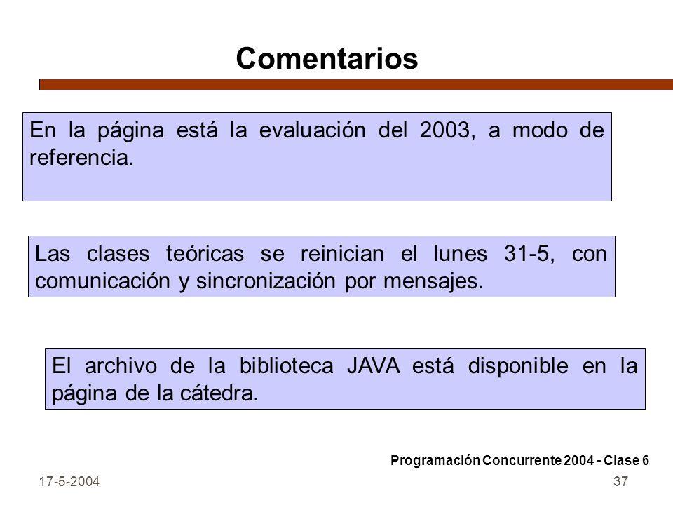 17-5-200437 Comentarios En la página está la evaluación del 2003, a modo de referencia. Las clases teóricas se reinician el lunes 31-5, con comunicaci