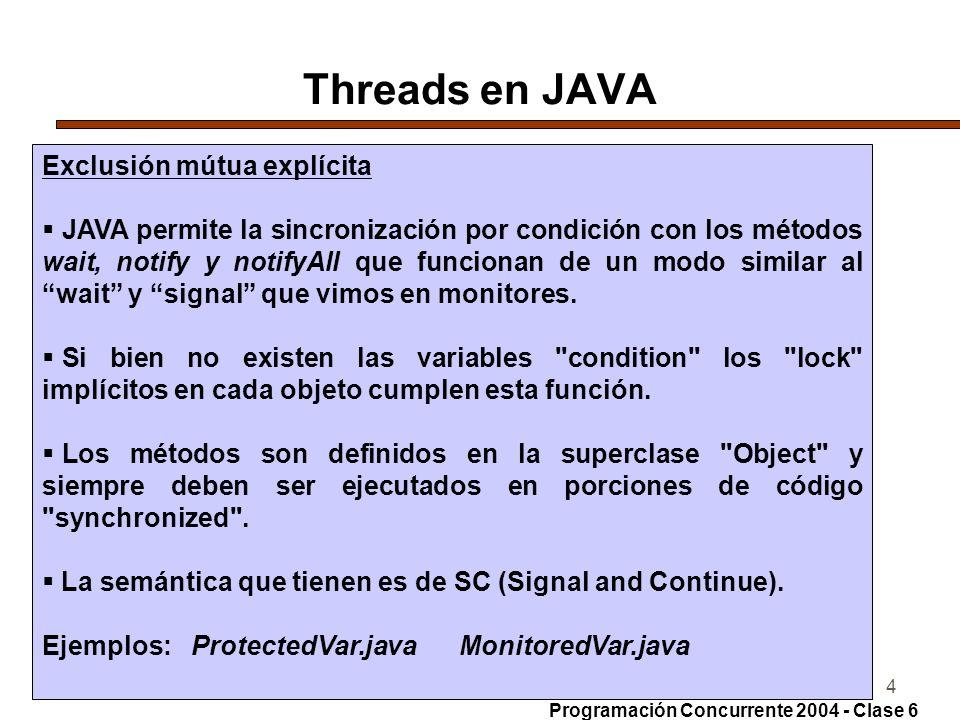 17-5-20044 Threads en JAVA Exclusión mútua explícita JAVA permite la sincronización por condición con los métodos wait, notify y notifyAll que funcionan de un modo similar al wait y signal que vimos en monitores.