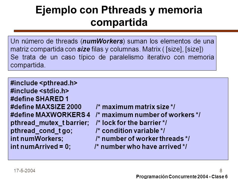 17-5-20048 Ejemplo con Pthreads y memoria compartida Un número de threads (numWorkers) suman los elementos de una matriz compartida con size filas y columnas.