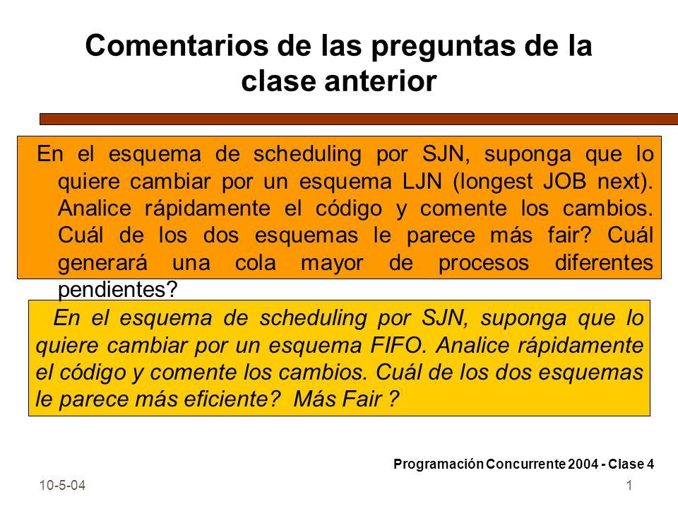 10-5-041 Comentarios de las preguntas de la clase anterior En el esquema de scheduling por SJN, suponga que lo quiere cambiar por un esquema FIFO. Ana