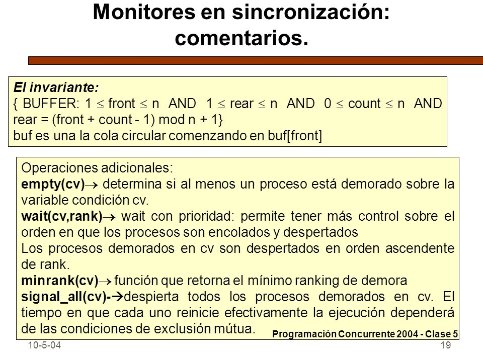 10-5-0419 Monitores en sincronización: comentarios. El invariante: { BUFFER: 1 front n AND 1 rear n AND 0 count n AND rear = (front + count - 1) mod n