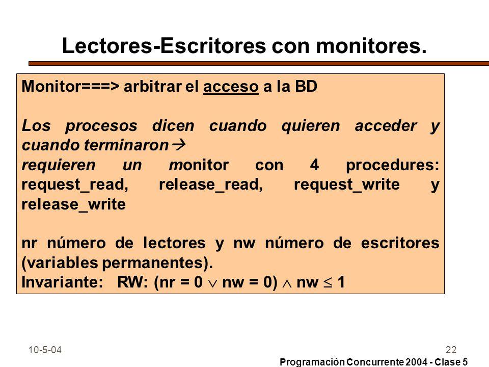 10-5-0422 Lectores-Escritores con monitores. Monitor===> arbitrar el acceso a la BD Los procesos dicen cuando quieren acceder y cuando terminaron requ