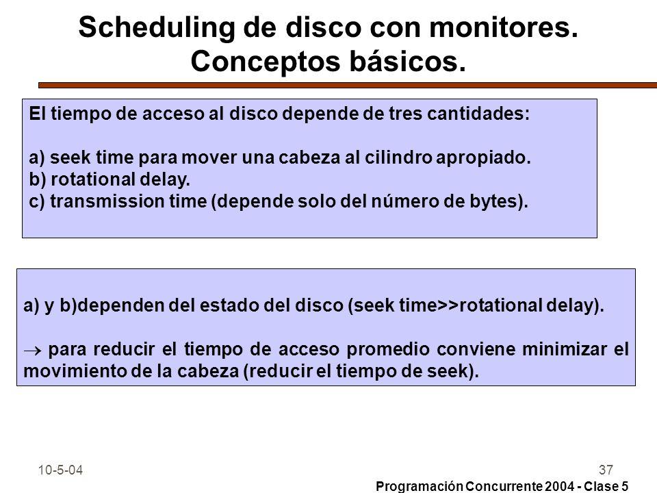 10-5-0437 Scheduling de disco con monitores. Conceptos básicos. El tiempo de acceso al disco depende de tres cantidades: a) seek time para mover una c
