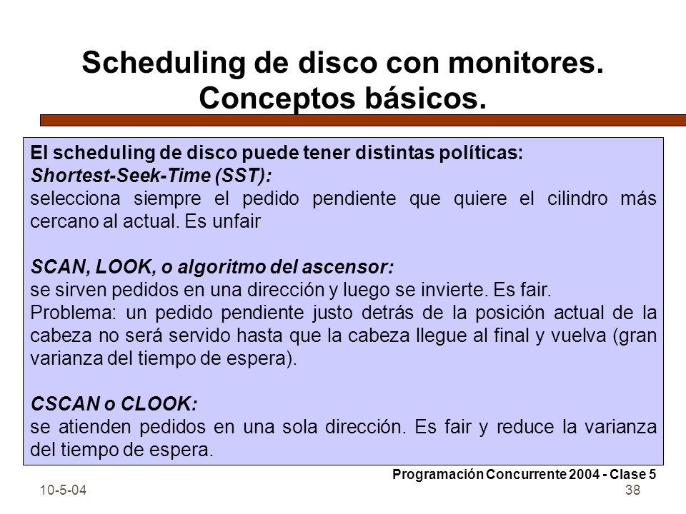 10-5-0438 Scheduling de disco con monitores. Conceptos básicos. El scheduling de disco puede tener distintas políticas: Shortest-Seek-Time (SST): sele