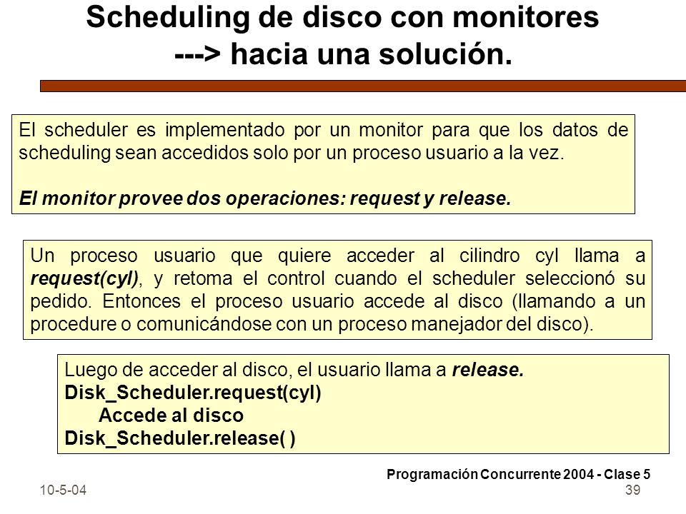 10-5-0439 Scheduling de disco con monitores ---> hacia una solución. El scheduler es implementado por un monitor para que los datos de scheduling sean